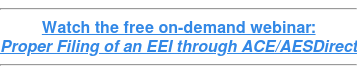 Watch the free on-demand webinar: Proper Filing of an EEI through ACE/AESDirect